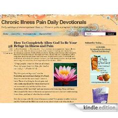 Chronic Illness Pain Daily Devotionals - sometimes when you feel really alone in the pain, it is great to be able to read what othes are going through and be able to have them put your feelings into words. These devotionals are available via email daily or the web free--  or on kindle for just $.99/month
