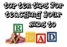 Top Ten Tips for Teaching Your Kids to Read - great article with really useful advice.