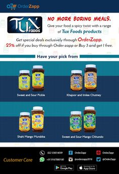 Give your food a spicy twist with a range of Tux Foods products. 25% off if you buy through Order-zapp or Buy 3 and get 1 free. Have your pick from Sweet and Sour Pickle to Khajoor and Imlee Chutney to Shahi Mango Murabba among others. Give us a call on 91670 44100 for sampling.