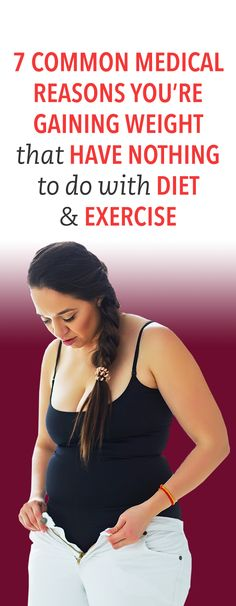 7 common medical reasons you're gaining weight that have nothing to do with diet & exercise