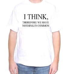 Mytshirtheaven T-shirt: I Think Therefore We Have Nothing In Common - xlarge white