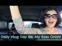 Daily Vlog Day 186: My Eyes Only!!!