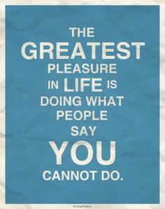 The greatest pleasure in life...
