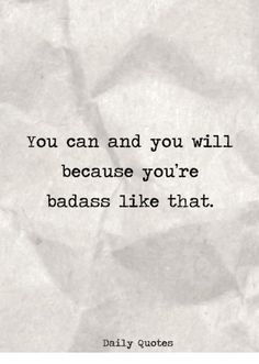 Image result for you can and you will because youre badass like that