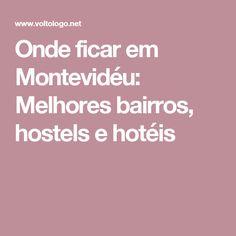 Onde ficar em Montevidéu: Melhores bairros, hostels e hotéis