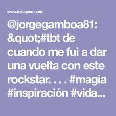 """@jorgegamboa81: """"#tbt de cuando me fui a dar una vuelta con este rockstar. . . . #magia #inspiración #vida…"""" Magick, Life, Pictures"""