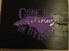 Gone to Carolina In My Mind Wooden Sign