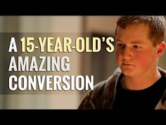 A 15-Year-Old's Amazing Conversion...this was truly amazing, convicting, and honoring to the Lord!!!