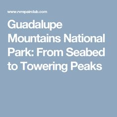 Guadalupe Mountains National Park: From Seabed to Towering Peaks