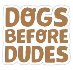 DOGS BEFORE DUDES • Also buy this artwork on stickers, apparel, phone cases, and more.