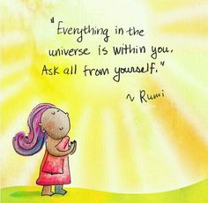 Everything in the universe is within you. Ask all from yourself ~ Rumi