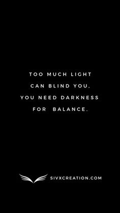 Too much light can blind you, you need darkness for balance Light And Dark Quotes, Dark Qoutes, Light In The Dark, Wisdom Quotes, Words Quotes, Sayings, Dream Quotes, Best Quotes, Blind Quotes