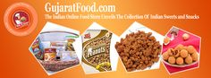 GujaratFood.com, The Indian #OnlineFoodStore Unveils The Collection Of #IndianSnacksandSweets