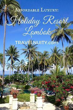 Affordable Luxury: A stay at the Holiday Resort Lombok in Indonesia