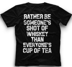 Rather Be Someone's Shot Of Whiskey Than by CoolFunnyTshirts, $15.00