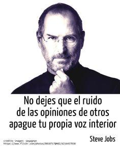 No dejes que el ruido de las opiniones de otros apague tu propia voz interior ~ Steve Jobs