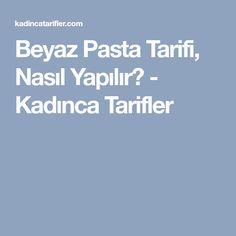 Beyaz Pasta Tarifi, Nasıl Yapılır? - Kadınca Tarifler