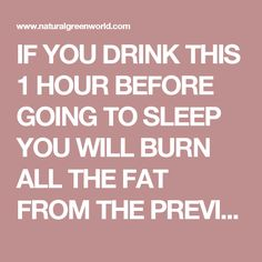 IF YOU DRINK THIS 1 HOUR BEFORE GOING TO SLEEP YOU WILL BURN ALL THE FAT FROM THE PREVIOUS DAY! – Natural Green World