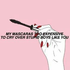 "mascara is too expensive to cry for boys . ""My mascara is too expensive to cry for boys . , ""My mascara is too expensive to cry for boys . Sassy Quotes, Quotes To Live By, Me Quotes, Funny Quotes, Qoutes, Stupid Boy Quotes, Boy Bye Quotes, Over You Quotes, Idgaf Quotes"