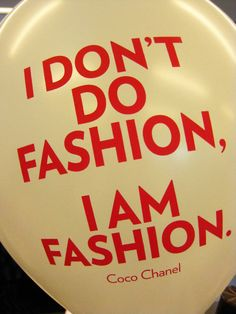 I Don't Do Fashion, I am Fashion. - Coco Chanel