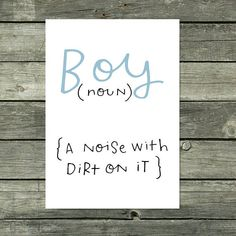 Boys Room Wall Art Boy Quote Print A Noise With Dirt On It