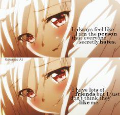Traduction FR : J'ai toujours eu l'impression d'être la personne que tout le monde déteste. J'ai plein d'amis, mais je ne pense pas qu'ils m'aiment.