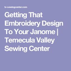 Getting That Embroidery Design To Your Janome | Temecula Valley Sewing Center