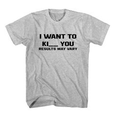 T-Shirt I Want To Kiss Or Kill You, Result May Vary