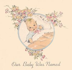 """""""Our Baby was Named..."""" by Janet Laura Scott...This was the front of the card my parents sent out after I was born and in the Baby's First Year book that Mama stopped keeping up with after several months."""