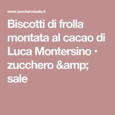 Biscotti di frolla montata al cacao di Luca Montersino • zucchero & sale