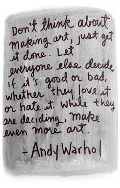 This is something that I just need to freaking remember... just make art.