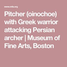 Pitcher (oinochoe) with Greek warrior attacking Persian archer | Museum of Fine Arts, Boston