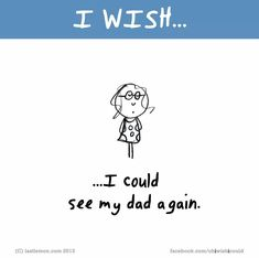 I wish i could see you dad xx