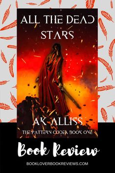 All The Dead Stars (The Pattern Codex #1) is an engaging character-driven fantasy adventure novel from Australian author AK Alliss.  #fantasy #adventure #action #sciencefiction #characters #tapestry #books #escape