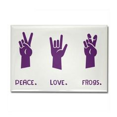 Peace. Love. Frogs.... except change it to Peace. Love. Mustangs :) For the office.