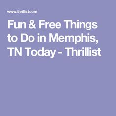 Fun & Free Things to Do in Memphis, TN Today - Thrillist