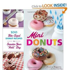 "Mini Donuts: 100 Bite-Sized Donut Recipes to Sweeten Your ""Hole"" Day"
