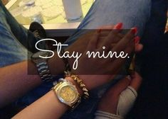 please stay mine.....  Give me some sign that we can be together again, and that you'll be faithful to me.......
