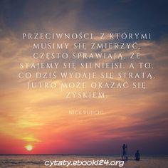 Nick Vujicic cytat o przeciwnościach Nick Vujicic, Im Trying, Boss Lady, Motto, Proverbs, Life Is Good, Poems, Writer, Thoughts