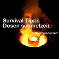 Survival Tipps - Dosen schmelzen von endzeitprepper.com