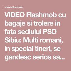 VIDEO Flashmob cu bagaje si trolere in fata sediului PSD Sibiu: Multi romani, in special tineri, se gandesc serios sa plece din tara Our Country, Romania, Videos