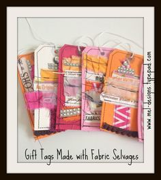 Shipping tags with fabric selvages, fabric scraps and paint!