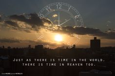 Just as there is time in the world, there is time in heaven too.