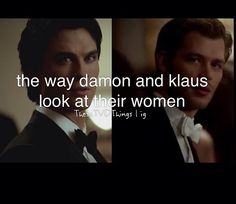 i love the way Damon looks at Elena and the way Klaus looks at Caroline!