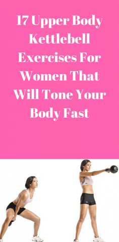 17 Upper Body Kettlebell Exercises For Women That Will Tone Your Body Fast