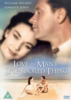 Love Is a Many Splendored Thing - This is such a romantic movie. William Holden and Jennifer Jones were perfect in their roles. The theme song is beautiful.