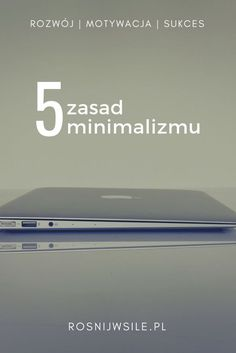 Co to jest minimalizm? Men Over 40, Organize Your Life, Intj, Simple Living, Self Development, Project Life, Better Life, Self Improvement, Clean House