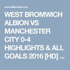 WEST BROMWICH ALBION VS MANCHESTER CITY 0-4 HIGHLIGHTS & ALL GOALS 2016 [HD] - Video Dailymotion
