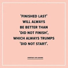 finished last is always better than did not finish