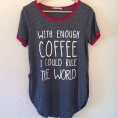 """""""With enough coffee I could rule the world"""" shirt NWT. Super soft, long shirt or loungewear top. Striped in black & white, neck and sleeves trim in red. Says """"With enough coffee I could rule the world in front (printed in white). Rounded sides in hem, see pictures. Measures: 17.5"""" w (laying flat across, armpit to armpit), 29.5"""" long (shoulder to hem). Made in the USA.  No tradesNo lowballing No off-Posh transactions Smoke-free Pet-friendly Fast, Priority shipping Thanks for shopping…"""